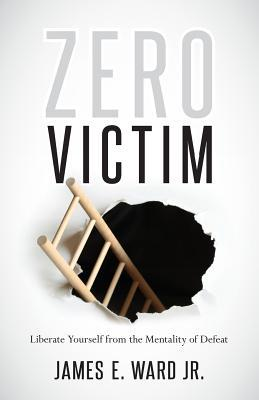 Zero Victim: Liberate Yourself from the Mentality of Defeat Download PDF