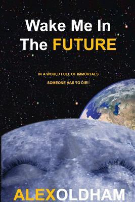 Wake Me In The Future (The Cryogen Chronicles Book 1)