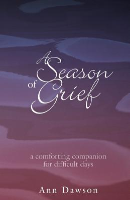 A Season of Grief: A Comforting Companion for Difficult Days