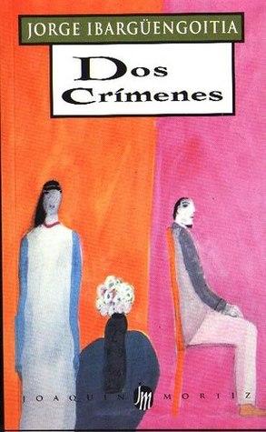 Dos crímenes by Jorge Ibargüengoitia