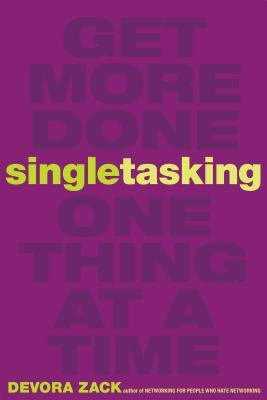 Singletasking: Get More Done One Thing at a Time