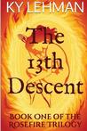 The 13th Descent (Rosefire Trilogy, #1)