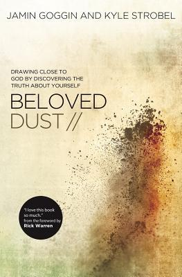 Beloved Dust: Drawing Close to God by Discovering the Truth About Yourself