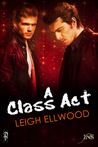 A Class Act by Leigh Ellwood