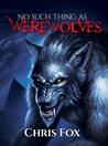 No Such Thing as Werewolves by Chris  Fox