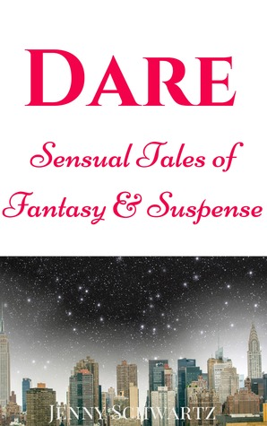 Dare: Sensual Tales of Fantasy & Suspense