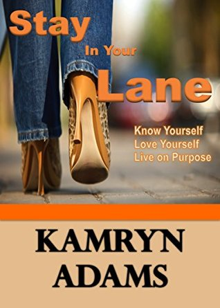 Stay In Your Lane: Know Yourself. Love Yourself. Live On Purpose.