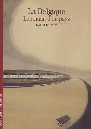 La Belgique : Le roman d'un pays