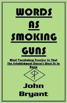 Words as Smoking Guns: What Vocabulary Teaches Us That the Establishment Doesn't Want Us to Know