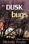 The Dusk Bugs