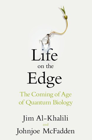 Life On The Edge The Coming Of Age Of Quantum Biology By Johnjoe