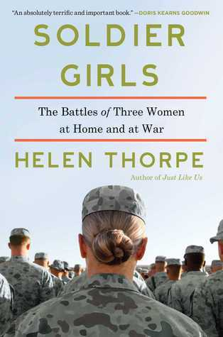 Ebook Soldier Girls: The Battles of Three Women at Home and at War by Helen Thorpe PDF!