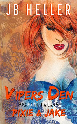 Vipers Den: Part Two Pixie & Jake(Vipers Den 2) - J.B.  Heller