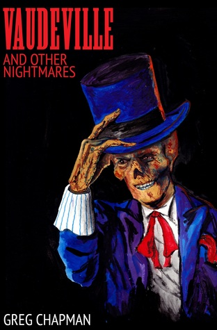 Vaudeville and Other Nightmares by Greg Chapman