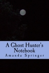A Ghost Hunter's Notebook by Amanda Springer