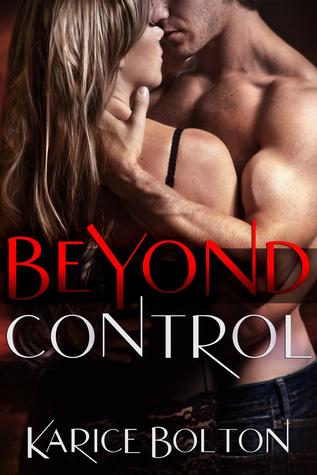 Beyond Control (Beyond Love, #1) by Karice Bolton