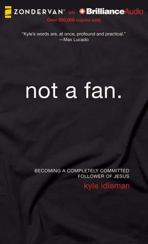 Ebook Not a Fan: Becoming a Completely Committed Follower of Jesus by Kyle Idleman read!