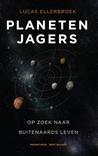 Planetenjagers: Op zoek naar buitenaards leven by Lucas Ellerbroek