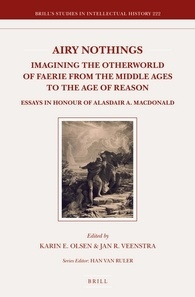 Airy Nothings: Imagining the Otherworld of Faerie from the Middle Ages to the Age of Reason: Essays in Honour of Alasdair A. MacDonald