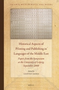 Historical Aspects of Printing and Publishing in Languages of the Middle East: Papers from the Symposium at the University of Leipzig, September 2008