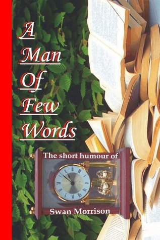 A Man of Few Words - The Short Humour of Swan Morr...
