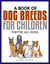 A Book of Dog Breeds For Children: They're All Dogs