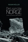 Det som ble Norge by Reidar Müller