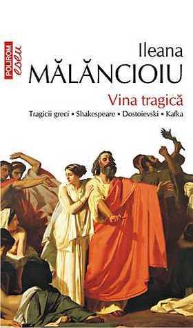 Vina tragică: Tragicii greci, Shakespeare, Dostoievski, Kafka; studii literare