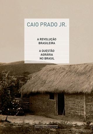 A Revolução Brasileira e a Questão Agrária no Brasil