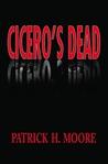 Cicero's Dead