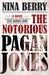 The Notorious Pagan Jones by Nina Berry