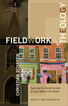 Fieldwork in Theology: Exploring the Social Context of God's Work in the World (Church and Postmodern Culture)