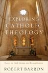 Exploring Catholic Theology: Essays on God, Liturgy, and Evangelization