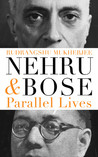 Nehru and Bose (Parallel Lives)