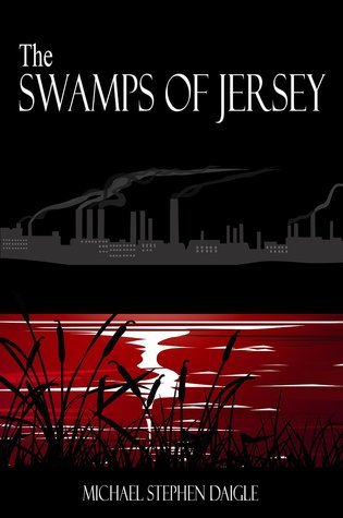 The Swamps of Jersey by Michael Stephen Daigle