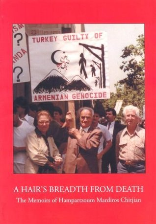 A Hair's Breadth From Death: The Memoirs Of Hampartzoum Mardiros Chitjian: Memoirs of a Survivor of the Armenian Genocide