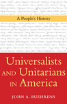 Universalists and Unitarians in America by John A. Buehrens