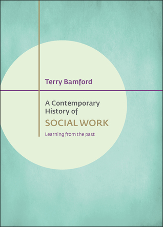 A Contemporary History of Social Work: Learning from the Past