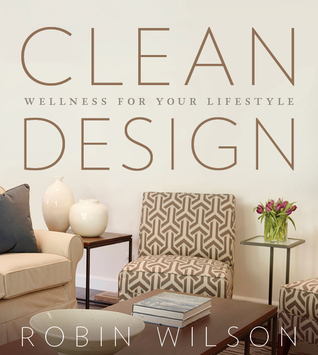 Clean Design Wellness for your Lifestyle by Robin Wilson