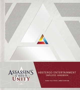 Assassin's Creed Unity: Abstergo Entertainment: Employee Handbook (Assassin's Creed #6.6)