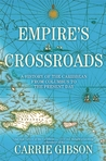 Empire's Crossroads by Carrie Gibson