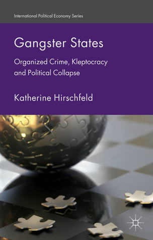 Gangster States: Organized Crime, Kleptocracy and Political Collapse