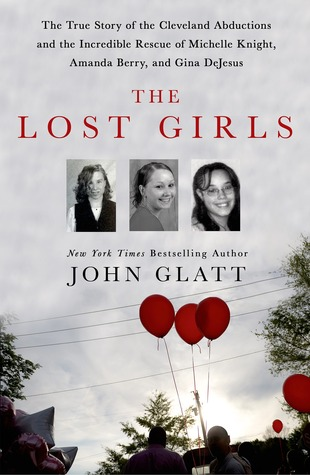 The Lost Girls: The Tue Story of the Cleveland Abductions and the Incredible Story of Amanda Berry,