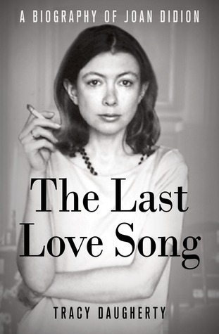 the last love song a biography of joan didion by tracy daugherty