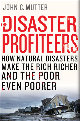 the-disaster-profiteers-how-natural-disasters-make-the-rich-richer-andthe-poor-even-poorer