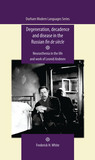 Degeneration, Decadence and Disease in the Russian fin de siècle by Frederick H. White