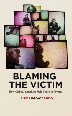 Blaming the Victim: How Global Journalism Fails Those in Poverty