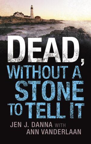 Dead, Without  a Stone to Tell It by Jen J. Danna