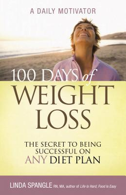 Ebook 100 Days of Weight Loss: The Secret to Being Successful on Any Diet Plan by Linda Spangle DOC!