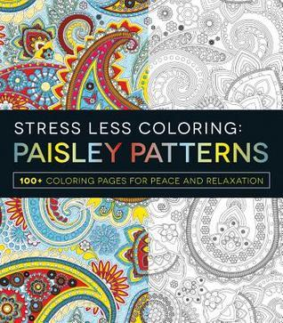 Stress Less Coloring - Paisley Patterns: 100+ Coloring Pages for Peace and Relaxation